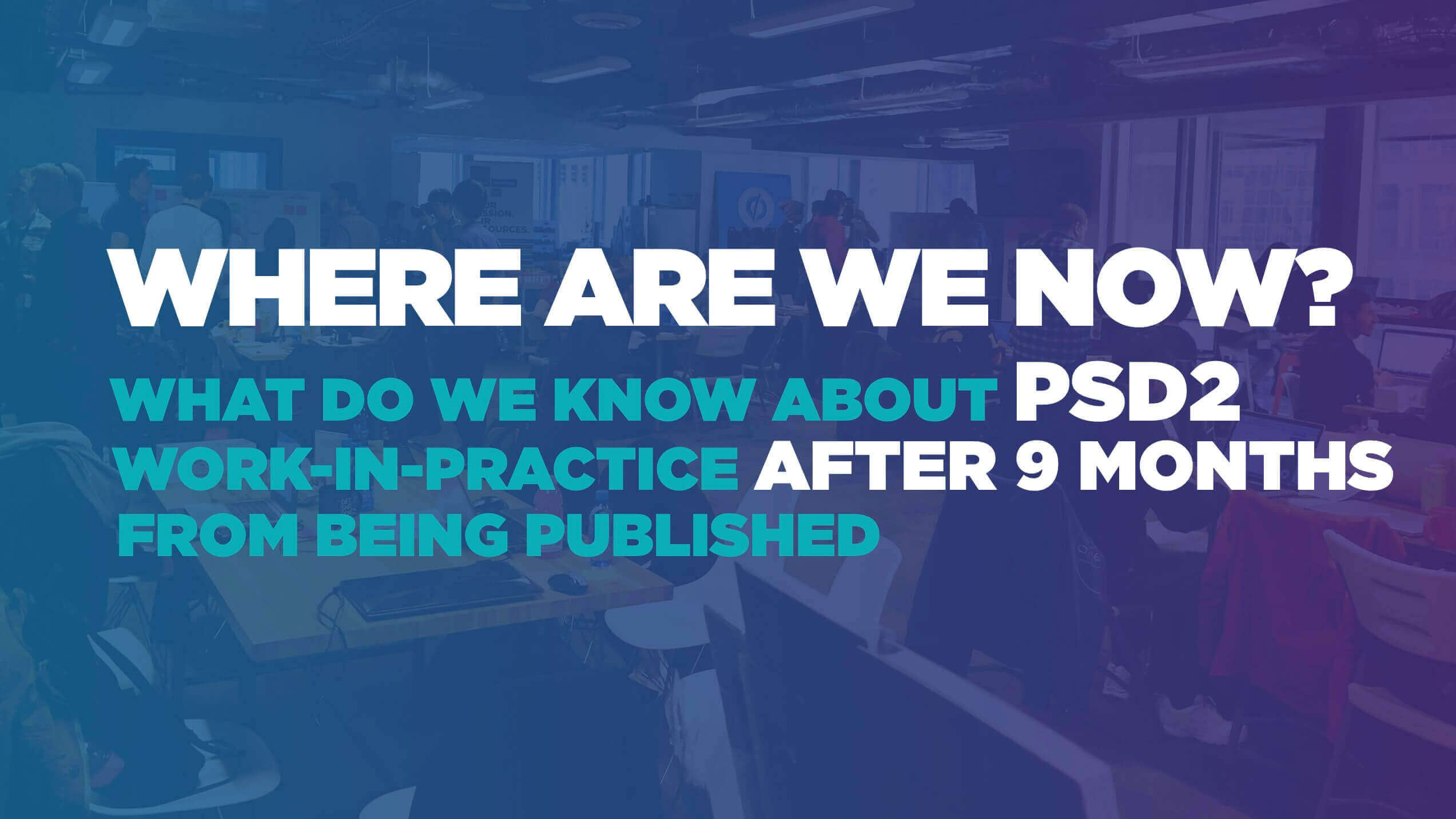 Where are we now? After 9 months PSD2 being  published