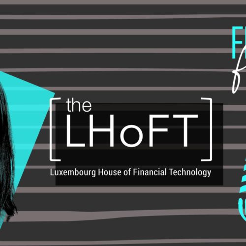 FintechFlow podcast #6: Luxembourg House of Fintech (LHoFT)